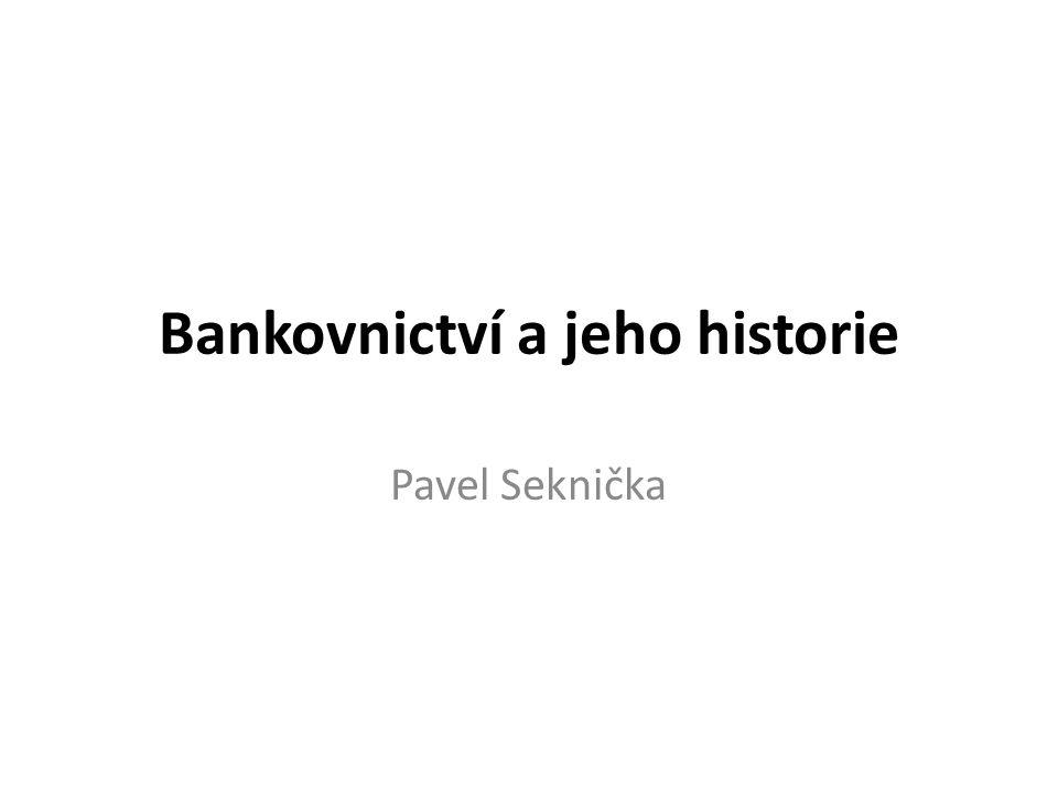 Bankovnictví a jeho historie Pavel Seknička