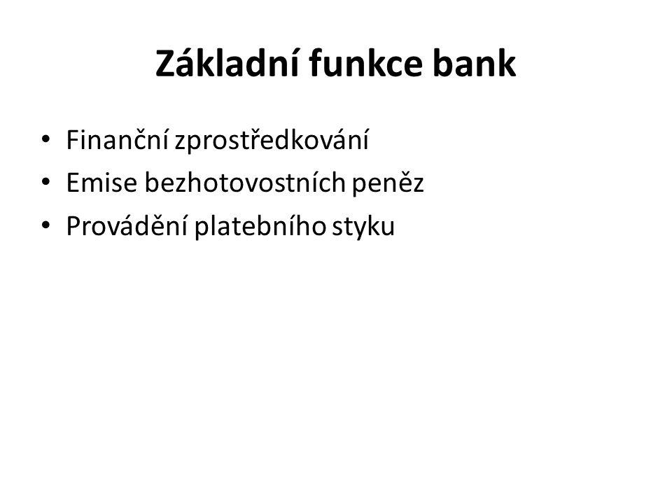 Základní funkce bank Finanční zprostředkování Emise bezhotovostních peněz Provádění platebního styku