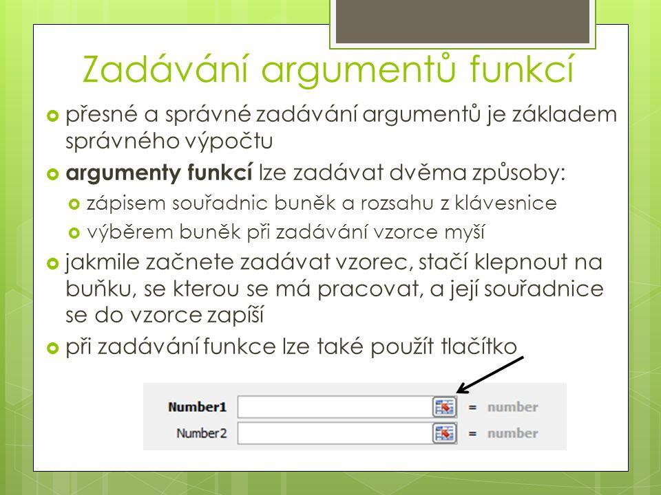 Zadávání argumentů funkcí  přesné a správné zadávání argumentů je základem správného výpočtu  argumenty funkcí lze zadávat dvěma způsoby:  zápisem