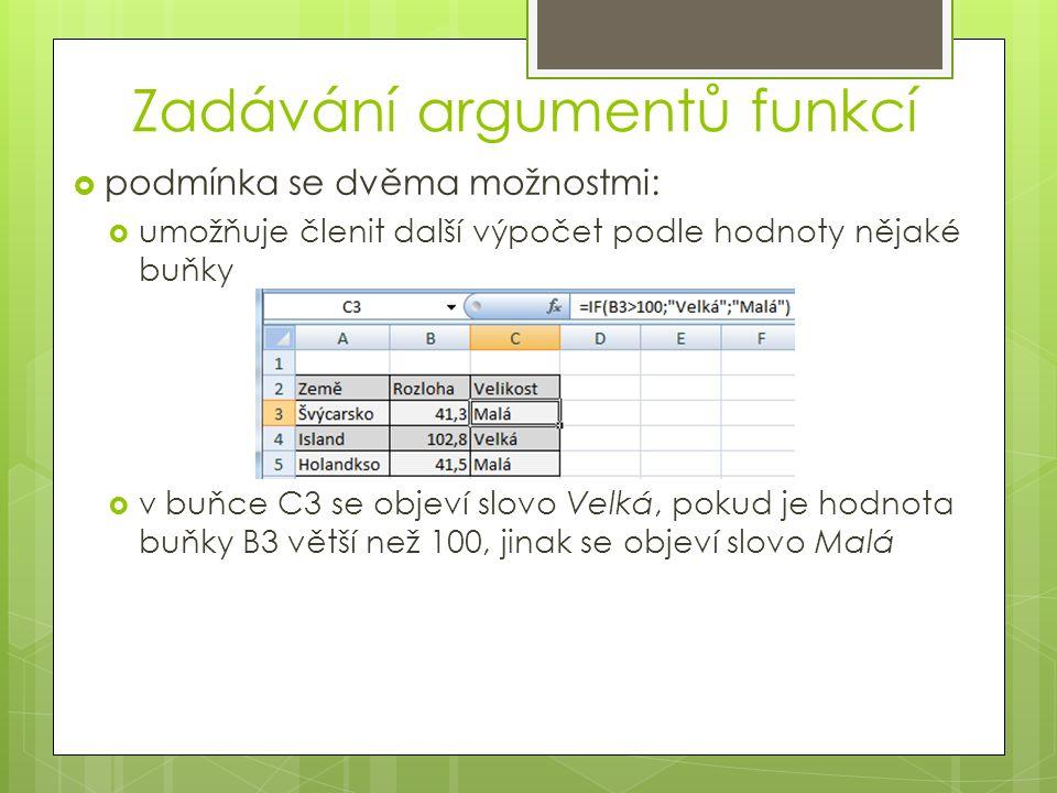 Zadávání argumentů funkcí  podmínka se dvěma možnostmi:  umožňuje členit další výpočet podle hodnoty nějaké buňky  v buňce C3 se objeví slovo Velká