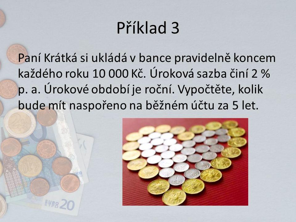Příklad 3 Paní Krátká si ukládá v bance pravidelně koncem každého roku 10 000 Kč.