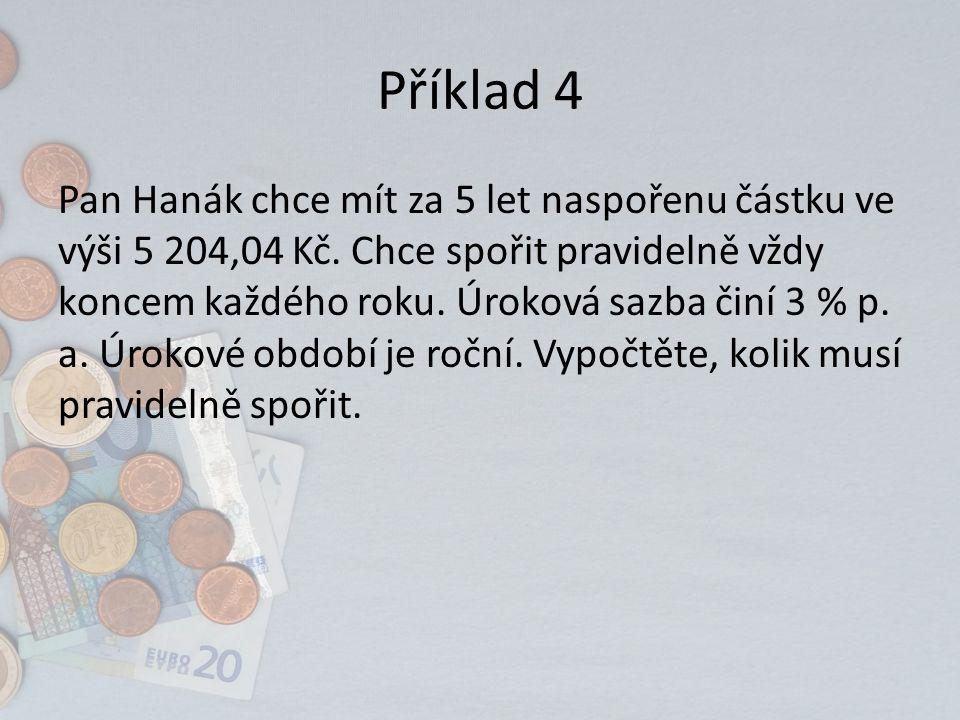 Příklad 4 Pan Hanák chce mít za 5 let naspořenu částku ve výši 5 204,04 Kč.