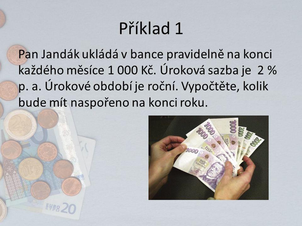 Příklad 1 Pan Jandák ukládá v bance pravidelně na konci každého měsíce 1 000 Kč.