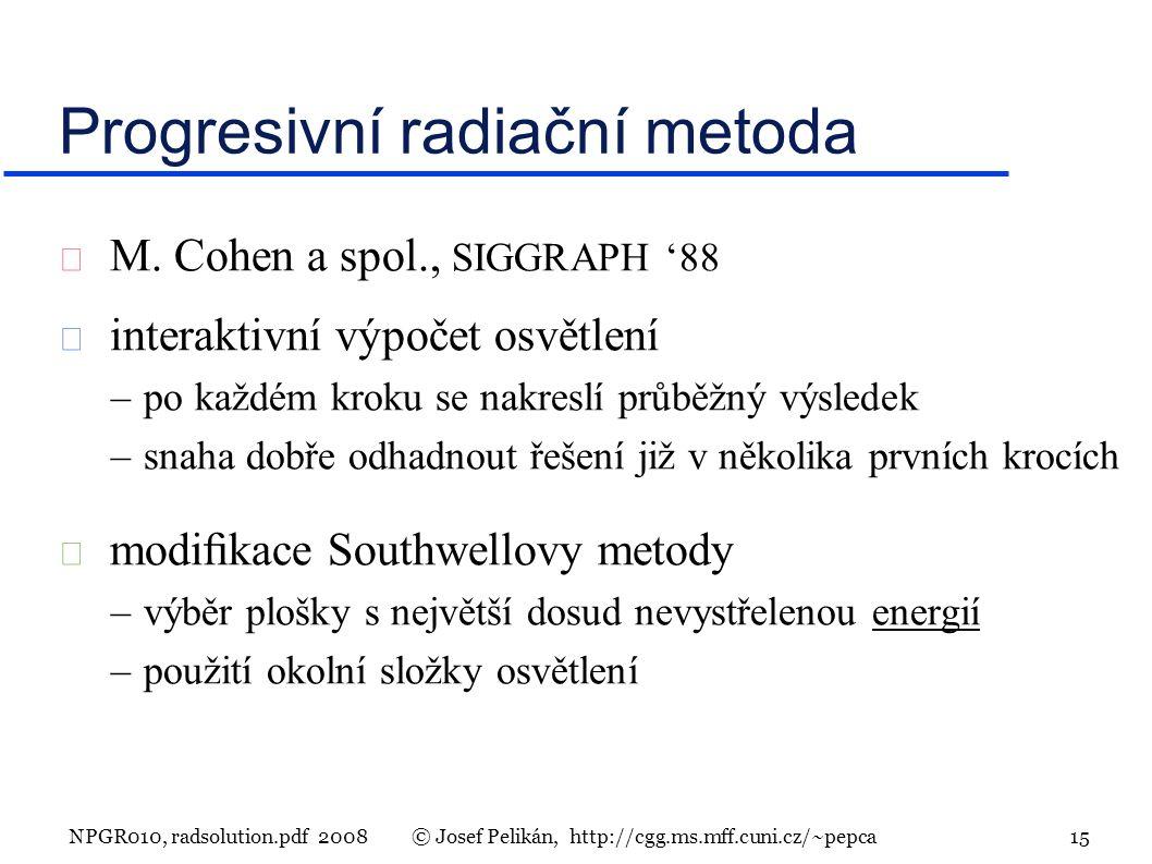NPGR010, radsolution.pdf 2008© Josef Pelikán, http://cgg.ms.mff.cuni.cz/~pepca 15 Progresivní radiační metoda  M.