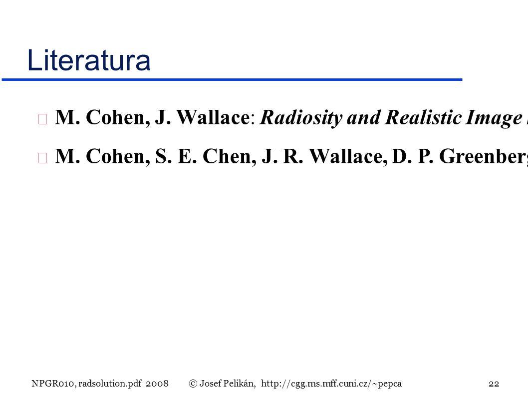 NPGR010, radsolution.pdf 2008© Josef Pelikán, http://cgg.ms.mff.cuni.cz/~pepca 22 Literatura M.