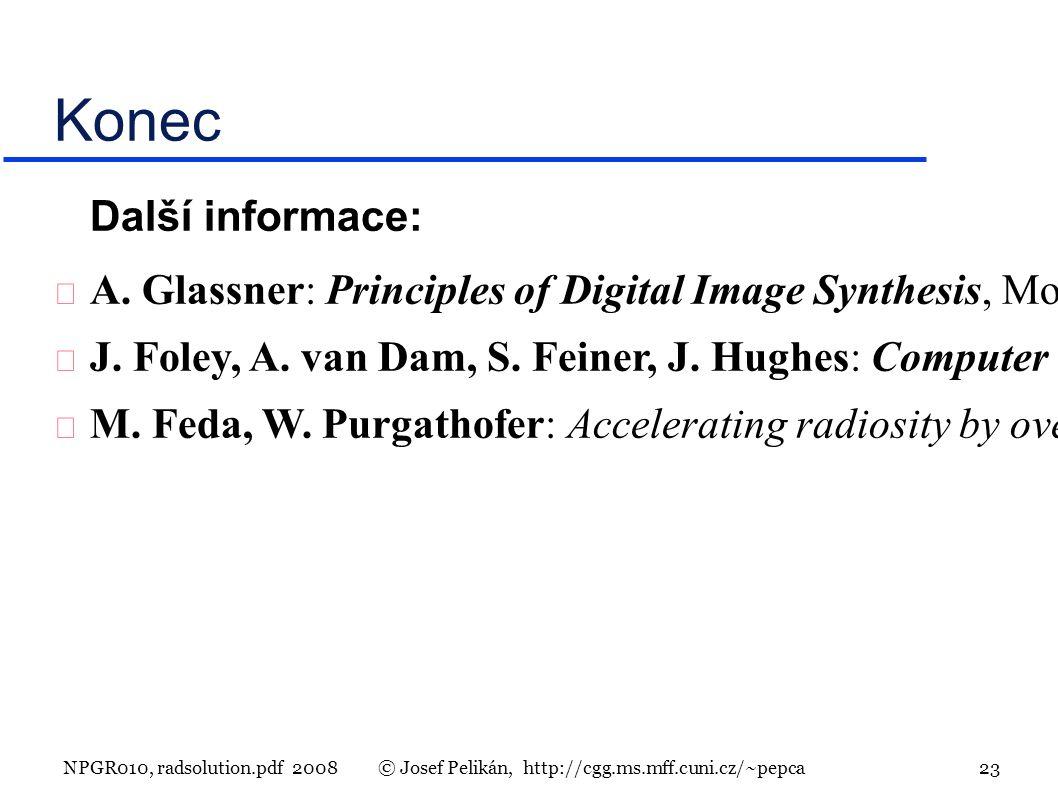 NPGR010, radsolution.pdf 2008© Josef Pelikán, http://cgg.ms.mff.cuni.cz/~pepca 23 Konec Další informace: A.