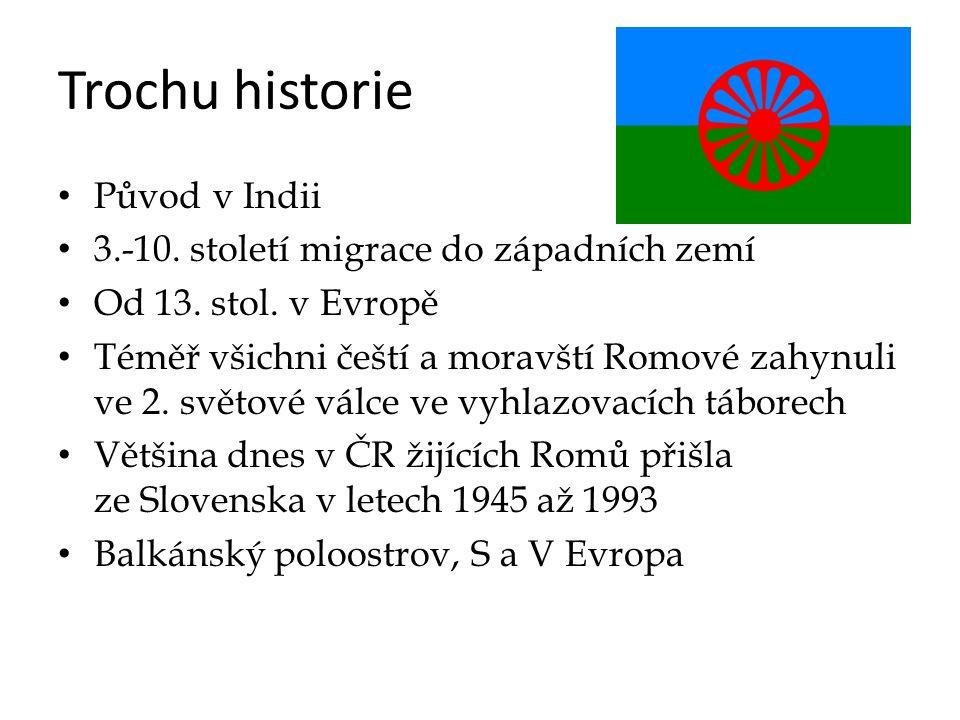 Trochu historie Původ v Indii 3.-10. století migrace do západních zemí Od 13.