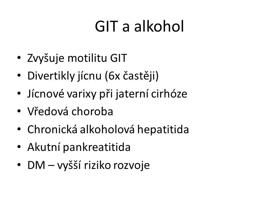 GIT a alkohol Zvyšuje motilitu GIT Divertikly jícnu (6x častěji) Jícnové varixy při jaterní cirhóze Vředová choroba Chronická alkoholová hepatitida Akutní pankreatitida DM – vyšší riziko rozvoje