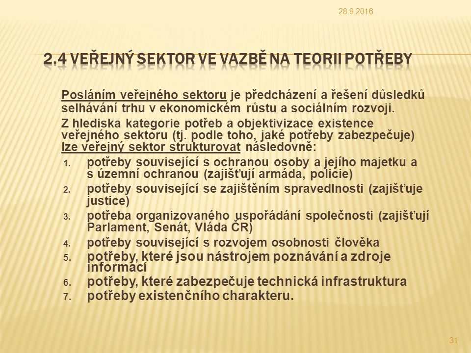 Posláním veřejného sektoru je předcházení a řešení důsledků selhávání trhu v ekonomickém růstu a sociálním rozvoji.