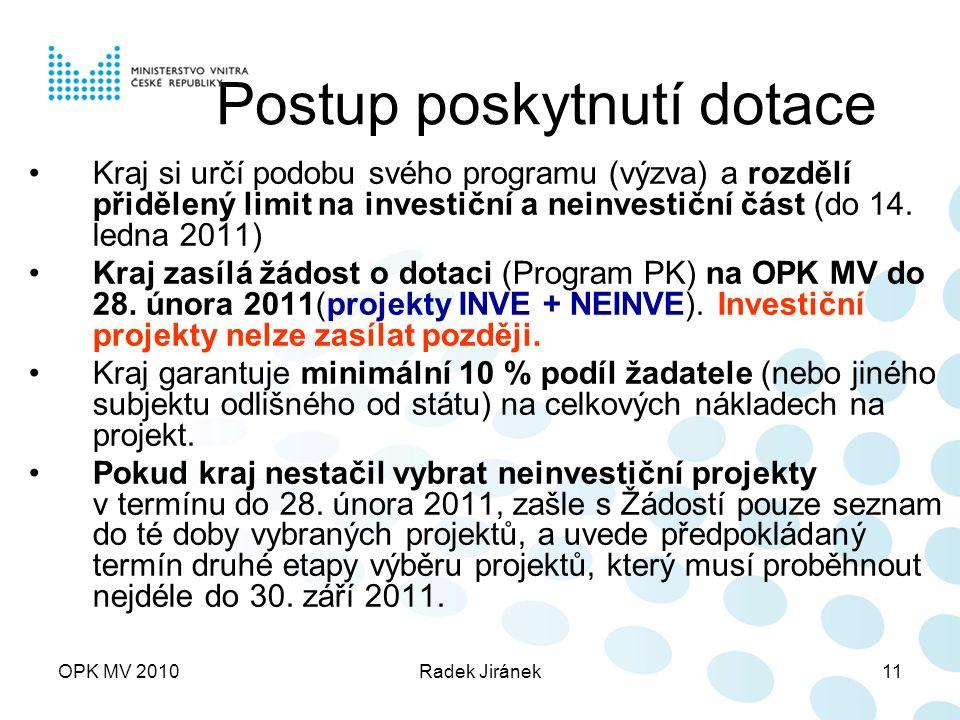 OPK MV 2010Radek Jiránek11 Postup poskytnutí dotace Kraj si určí podobu svého programu (výzva) a rozdělí přidělený limit na investiční a neinvestiční část (do 14.