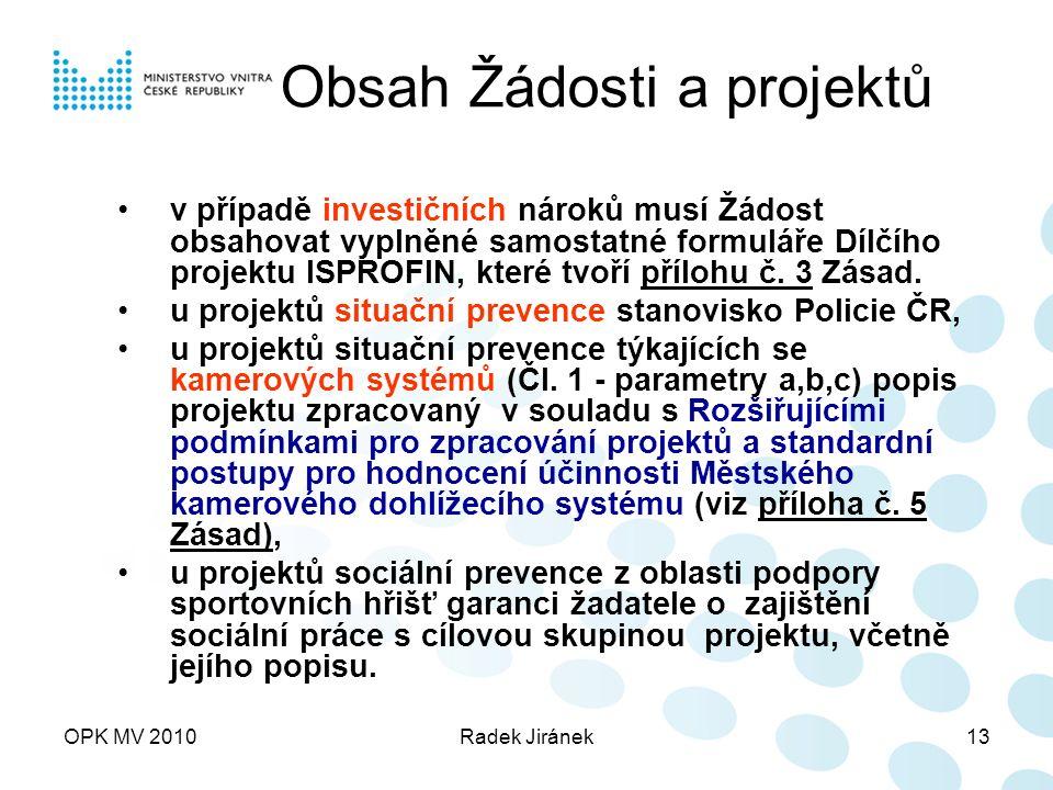 OPK MV 2010Radek Jiránek13 Obsah Žádosti a projektů v případě investičních nároků musí Žádost obsahovat vyplněné samostatné formuláře Dílčího projektu ISPROFIN, které tvoří přílohu č.