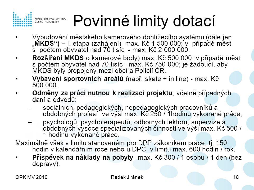 """OPK MV 2010Radek Jiránek18 Povinné limity dotací Vybudování městského kamerového dohlížecího systému (dále jen """"MKDS ) – I."""