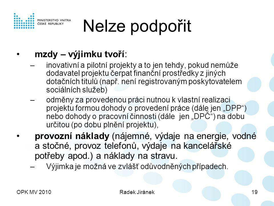 OPK MV 2010Radek Jiránek19 Nelze podpořit mzdy – výjimku tvoří: –inovativní a pilotní projekty a to jen tehdy, pokud nemůže dodavatel projektu čerpat finanční prostředky z jiných dotačních titulů (např.