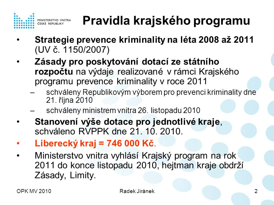 OPK MV 2010Radek Jiránek2 Pravidla krajského programu Strategie prevence kriminality na léta 2008 až 2011 (UV č.