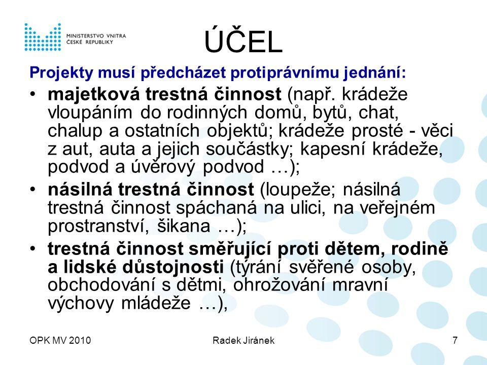 OPK MV 2010Radek Jiránek7 ÚČEL Projekty musí předcházet protiprávnímu jednání: majetková trestná činnost (např.