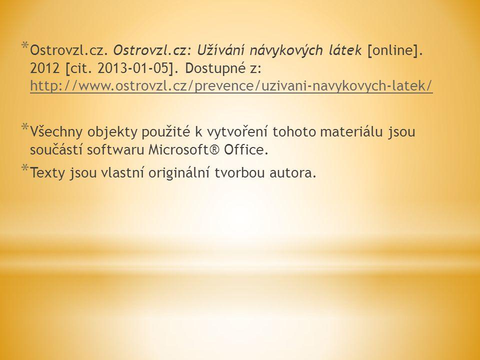* Ostrovzl.cz. Ostrovzl.cz: Užívání návykových látek [online]. 2012 [cit. 2013-01-05]. Dostupné z: http://www.ostrovzl.cz/prevence/uzivani-navykovych-