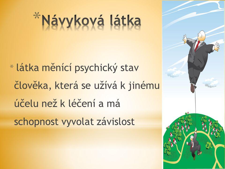 * látka měnící psychický stav člověka, která se užívá k jinému účelu než k léčení a má schopnost vyvolat závislost
