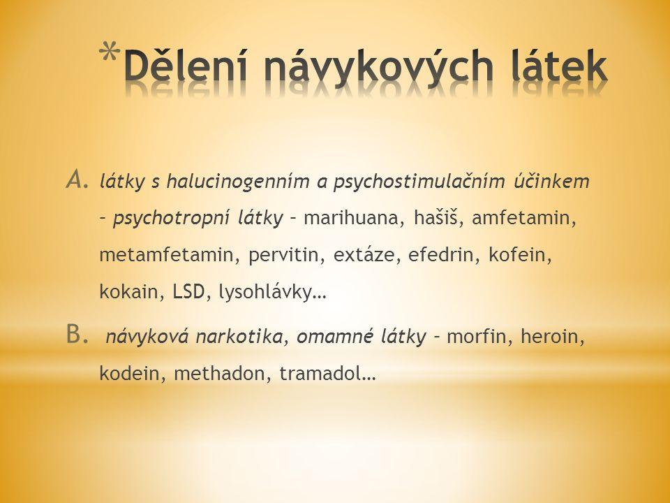 A. látky s halucinogenním a psychostimulačním účinkem – psychotropní látky – marihuana, hašiš, amfetamin, metamfetamin, pervitin, extáze, efedrin, kof