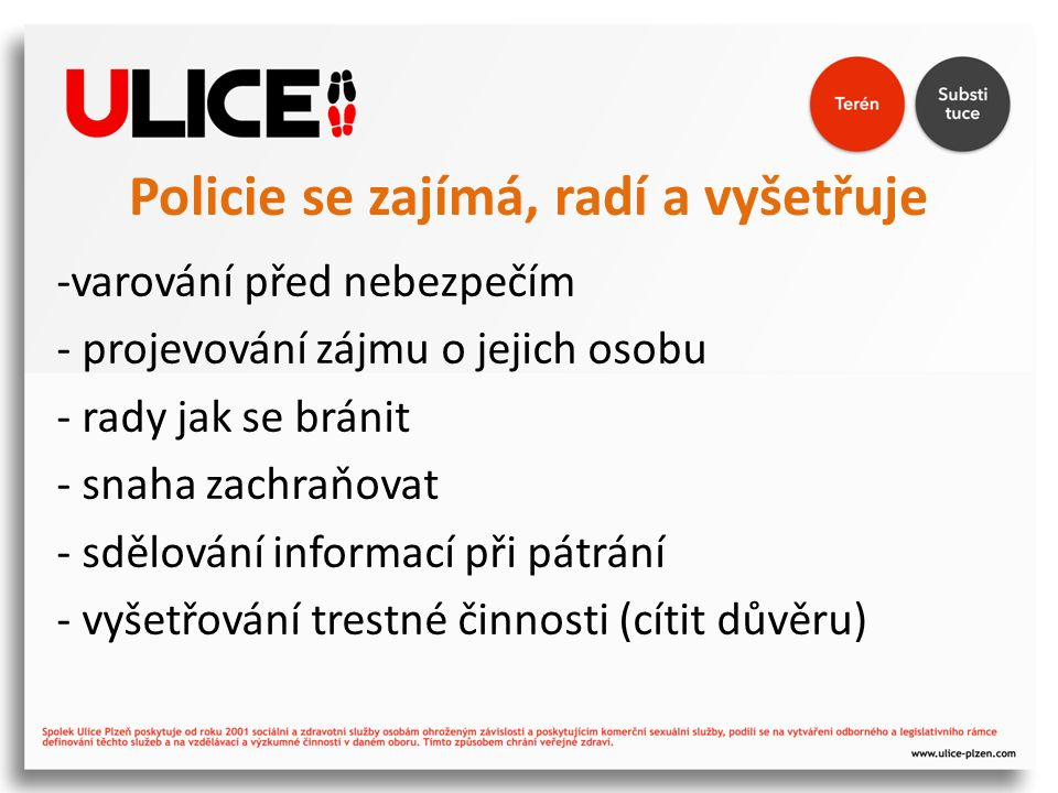 Policie se zajímá, radí a vyšetřuje -varování před nebezpečím - projevování zájmu o jejich osobu - rady jak se bránit - snaha zachraňovat - sdělování informací při pátrání - vyšetřování trestné činnosti (cítit důvěru)
