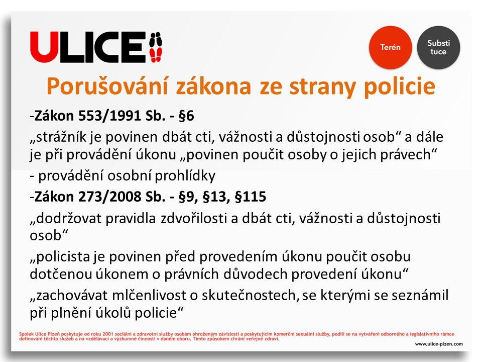 """Porušování zákona ze strany policie -Zákon 553/1991 Sb. - §6 """"strážník je povinen dbát cti, vážnosti a důstojnosti osob"""" a dále je při provádění úkonu"""
