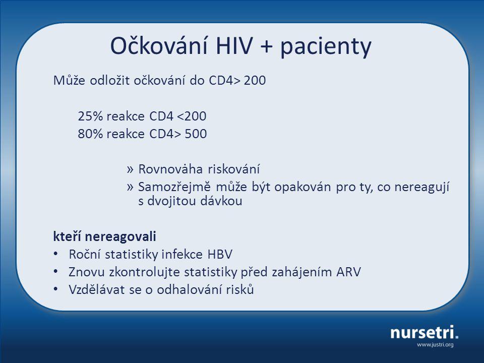 Očkování HIV + pacienty Může odložit očkování do CD4> 200 25% reakce CD4 <200 80% reakce CD4> 500 » Rovnovȧha riskování » Samozřejmĕ může být opakován pro ty, co nereagují s dvojitou dávkou kteří nereagovali Roční statistiky infekce HBV Znovu zkontrolujte statistiky před zahájením ARV Vzdělávat se o odhalování risků