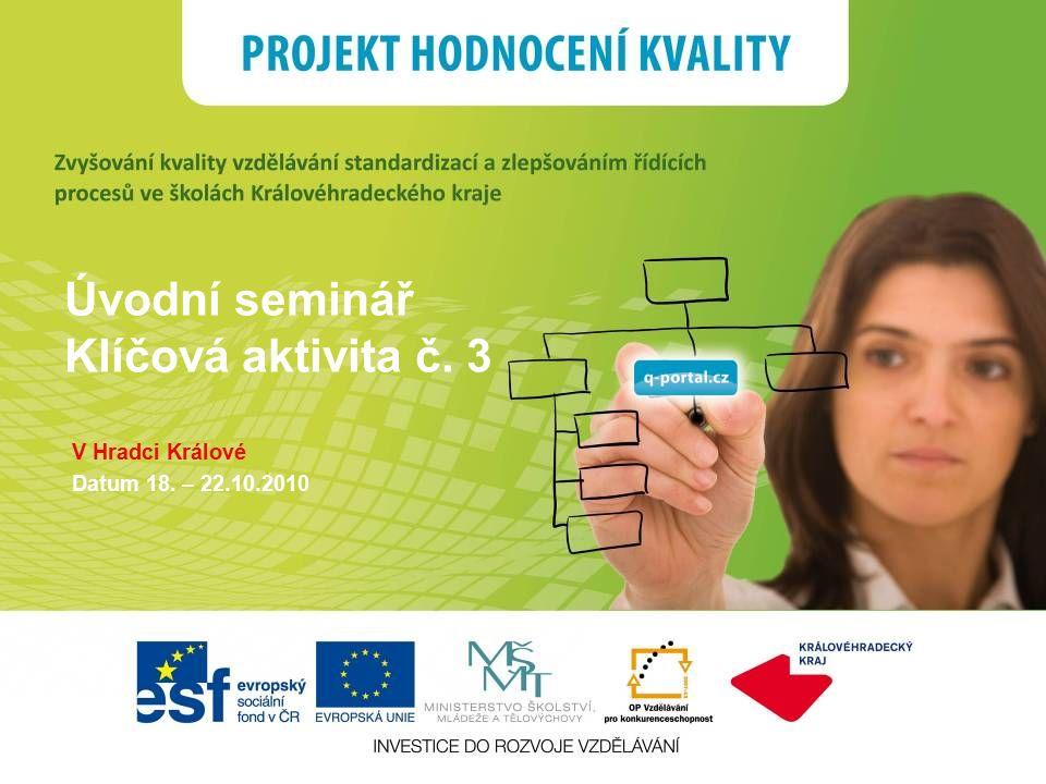 Úvodní seminář Klíčová aktivita č. 3 V Hradci Králové Datum 18. – 22.10.2010