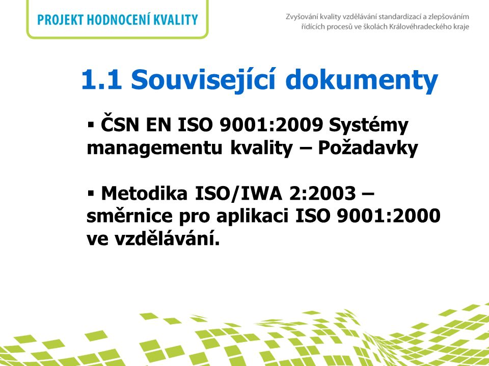 nadpis 1.1 Související dokumenty  ČSN EN ISO 9001:2009 Systémy managementu kvality – Požadavky  Metodika ISO/IWA 2:2003 – směrnice pro aplikaci ISO 9001:2000 ve vzdělávání.