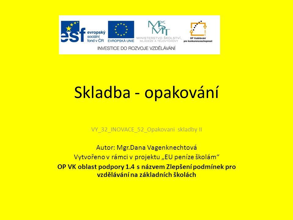 """Skladba - opakování VY_32_INOVACE_52_Opakovani skladby II Autor: Mgr.Dana Vagenknechtová Vytvořeno v rámci v projektu """"EU peníze školám OP VK oblast podpory 1.4 s názvem Zlepšení podmínek pro vzdělávání na základních školách"""