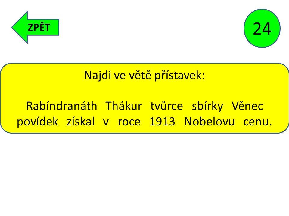 ZPĚT 24 Najdi ve větě přístavek: Rabíndranáth Thákur tvůrce sbírky Věnec povídek získal v roce 1913 Nobelovu cenu.