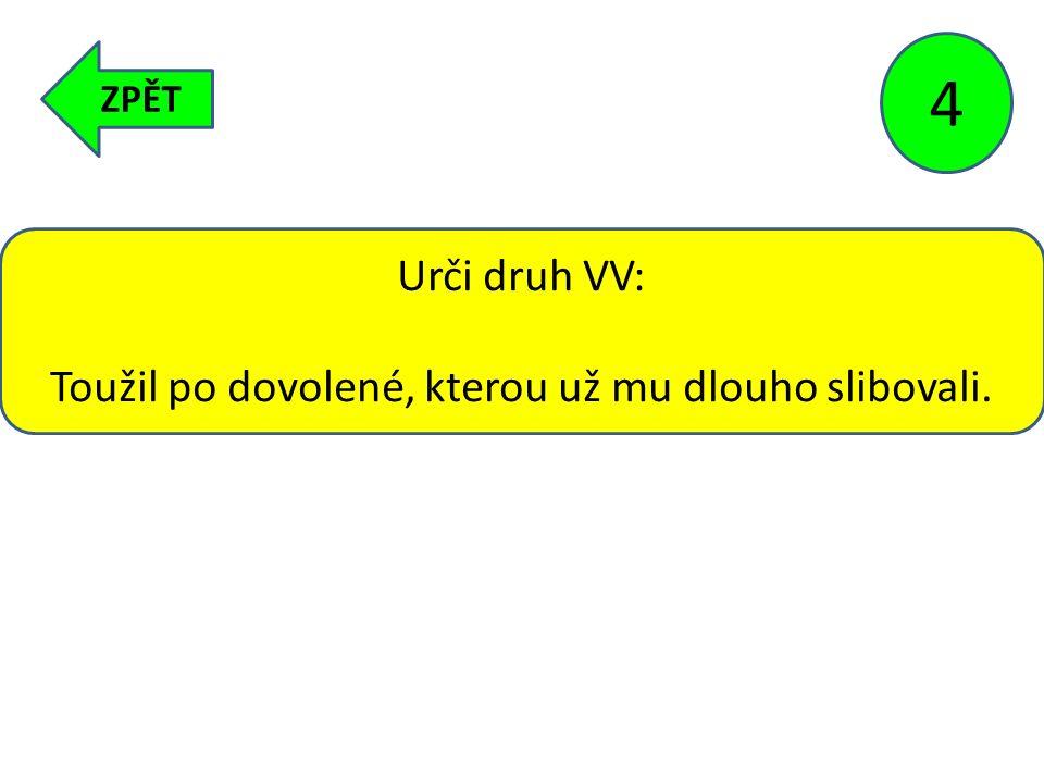ZPĚT 4 Urči druh VV: Toužil po dovolené, kterou už mu dlouho slibovali.