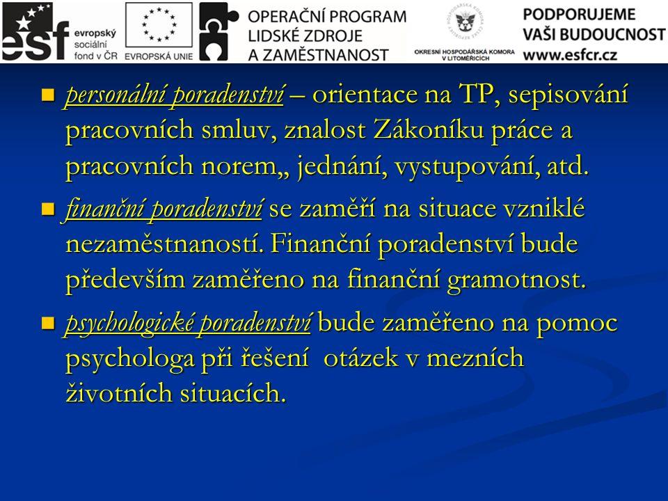 personální poradenství – orientace na TP, sepisování pracovních smluv, znalost Zákoníku práce a pracovních norem,, jednání, vystupování, atd.