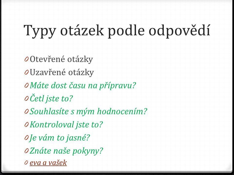 Typy otázek podle odpovědí 0 Otevřené otázky 0 Uzavřené otázky 0 Máte dost času na přípravu.