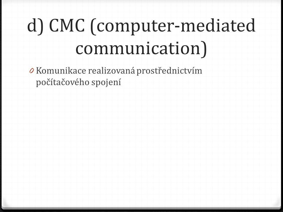 d) CMC (computer-mediated communication) 0 Komunikace realizovaná prostřednictvím počítačového spojení