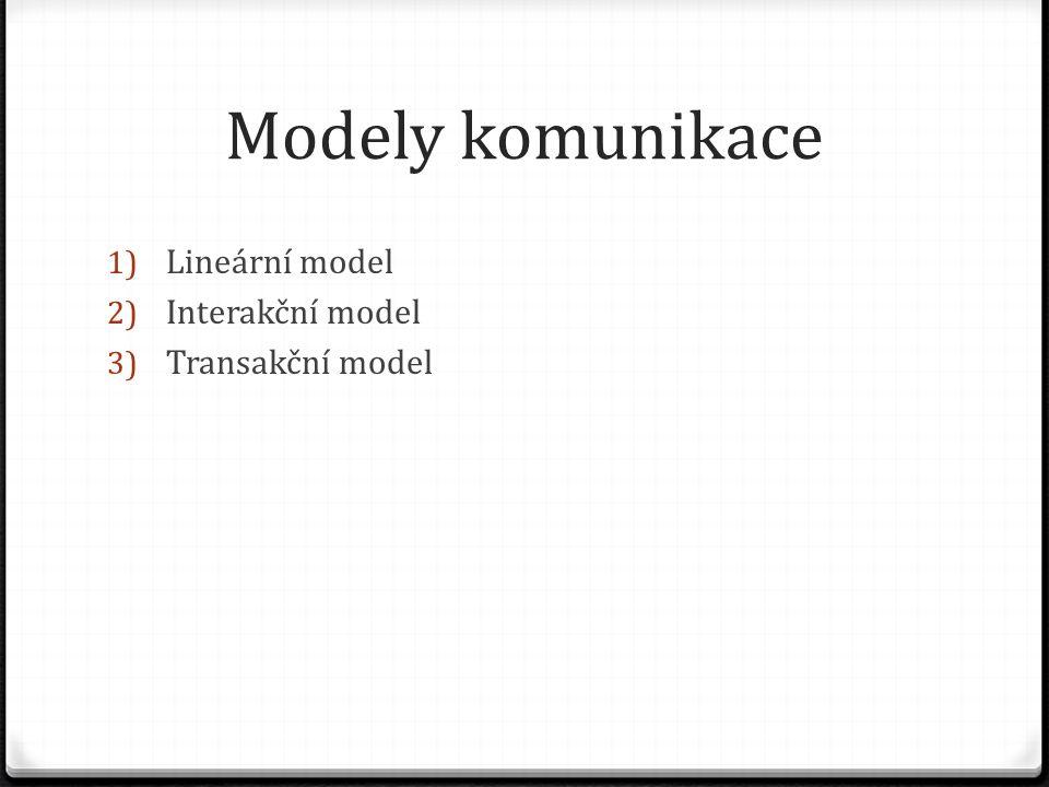 Modely komunikace 1) Lineární model 2) Interakční model 3) Transakční model