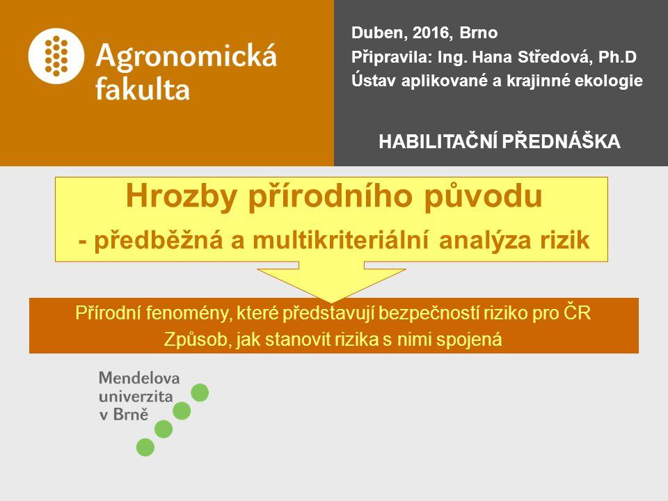 Přírodní fenomény, které představují bezpečností riziko pro ČR Způsob, jak stanovit rizika s nimi spojená Hrozby přírodního původu - předběžná a multikriteriální analýza rizik Duben, 2016, Brno Připravila: Ing.