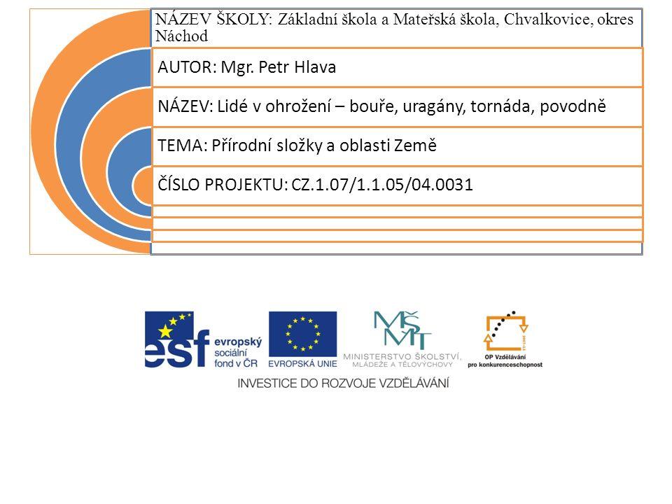 NÁZEV ŠKOLY: Základní škola a Mateřská škola, Chvalkovice, okres Náchod AUTOR: Mgr.