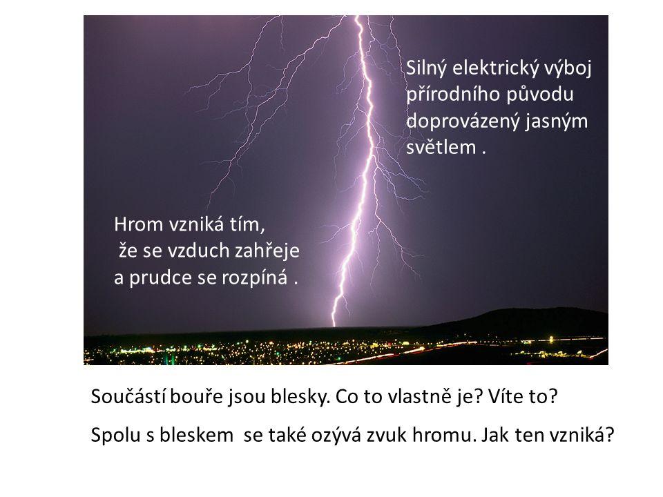 Součástí bouře jsou blesky. Co to vlastně je. Víte to.