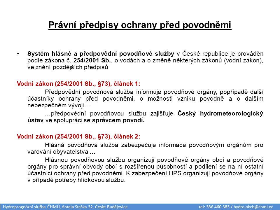 Právní předpisy ochrany před povodněmi Systém hlásné a předpovědní povodňové služby v České republice je prováděn podle zákona č. 254/2001 Sb., o vodá