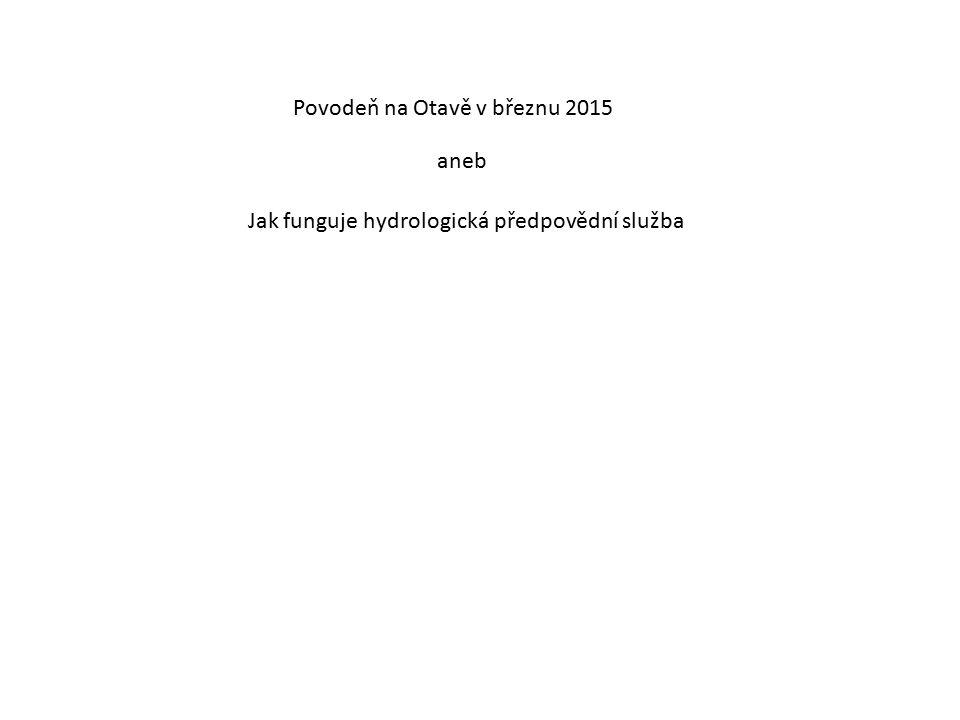 Povodeň na Otavě v březnu 2015 Jak funguje hydrologická předpovědní služba aneb