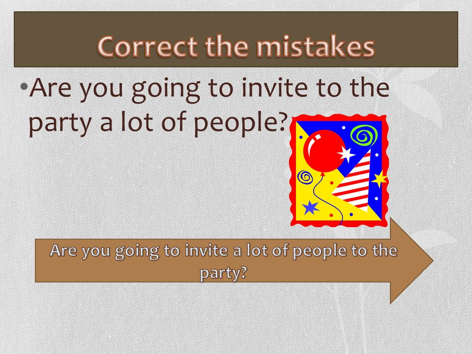 Are you going to invite to the party a lot of people?