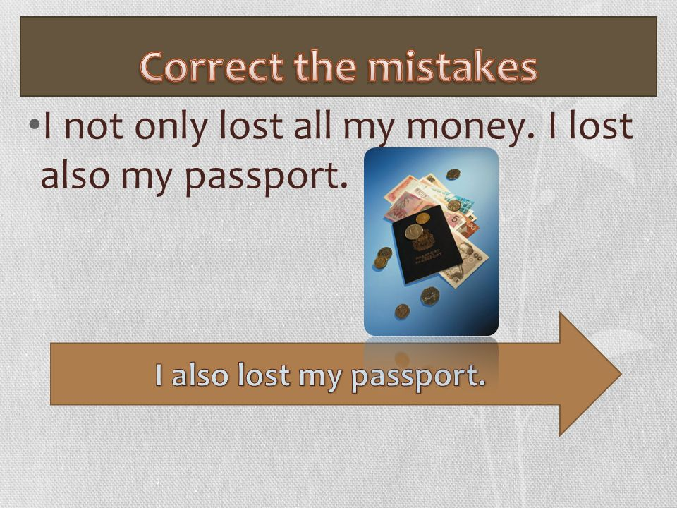 I not only lost all my money. I lost also my passport.