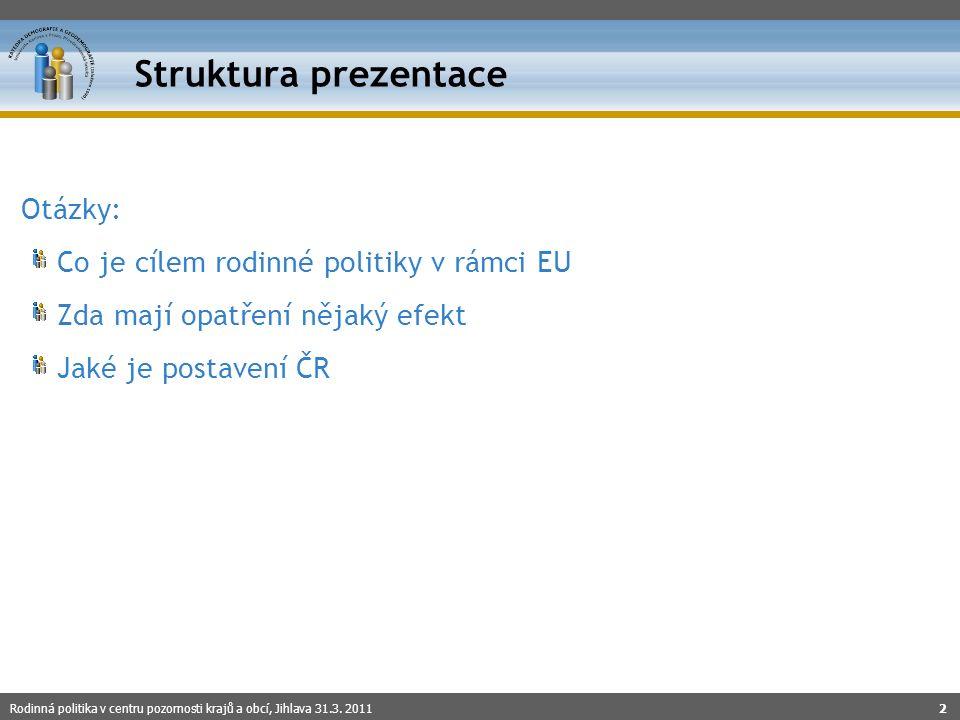 Otázky: Co je cílem rodinné politiky v rámci EU Zda mají opatření nějaký efekt Jaké je postavení ČR Rodinná politika v centru pozornosti krajů a obcí,