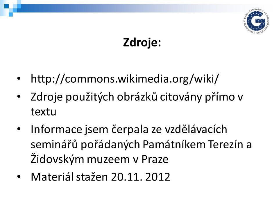http://commons.wikimedia.org/wiki/ Zdroje použitých obrázků citovány přímo v textu Informace jsem čerpala ze vzdělávacích seminářů pořádaných Památníkem Terezín a Židovským muzeem v Praze Materiál stažen 20.11.