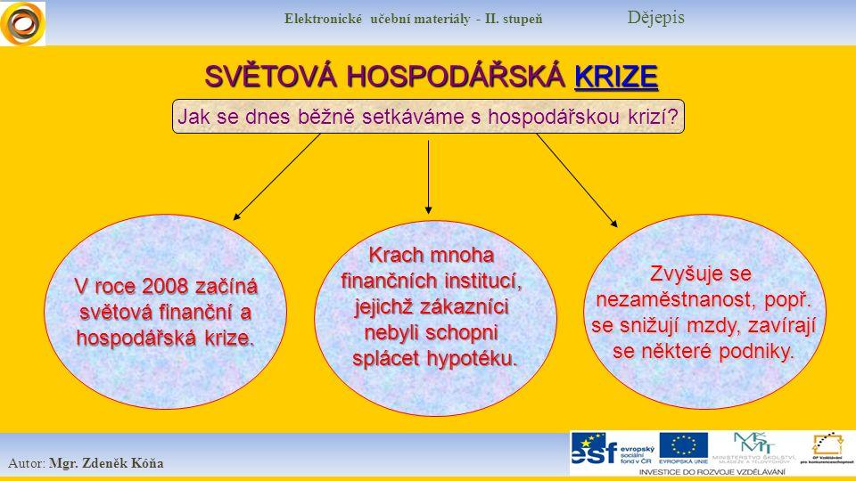 Elektronické učební materiály - II. stupeň Dějepis Autor: Mgr. Zdeněk Kóňa V roce 2008 začíná světová finanční a hospodářská krize. SVĚTOVÁ HOSPODÁŘSK