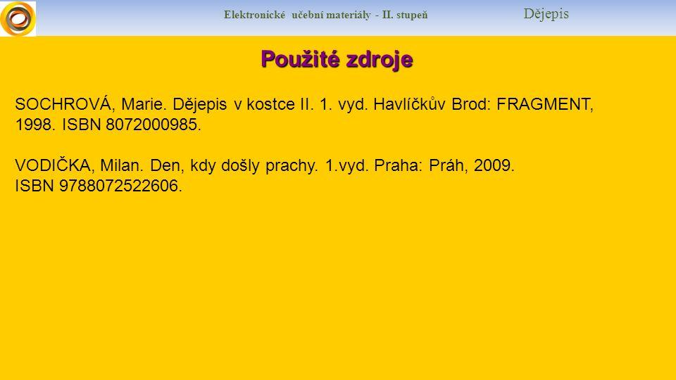 Elektronické učební materiály - II. stupeň Dějepis Použité zdroje Použité zdroje SOCHROVÁ, Marie. Dějepis v kostce II. 1. vyd. Havlíčkův Brod: FRAGMEN