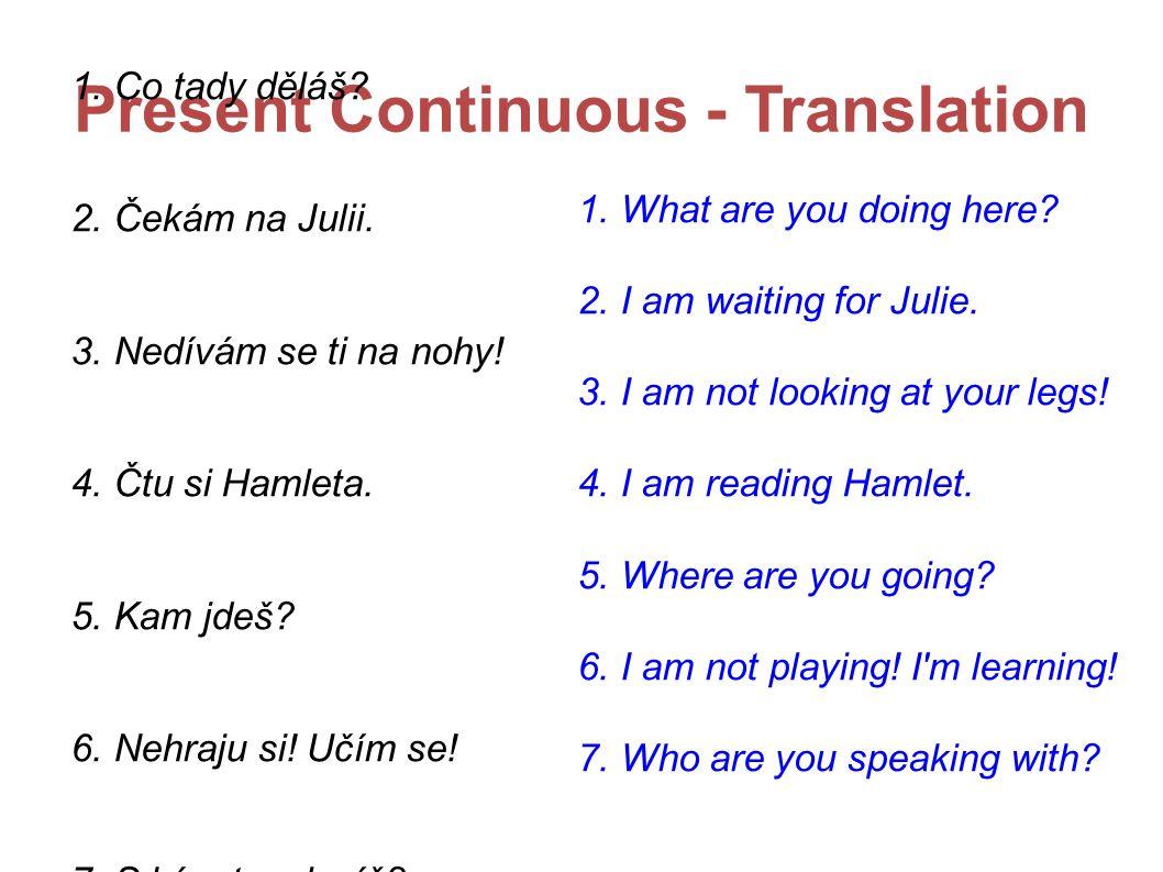 Present Continuous - Translation 1. Co tady děláš.