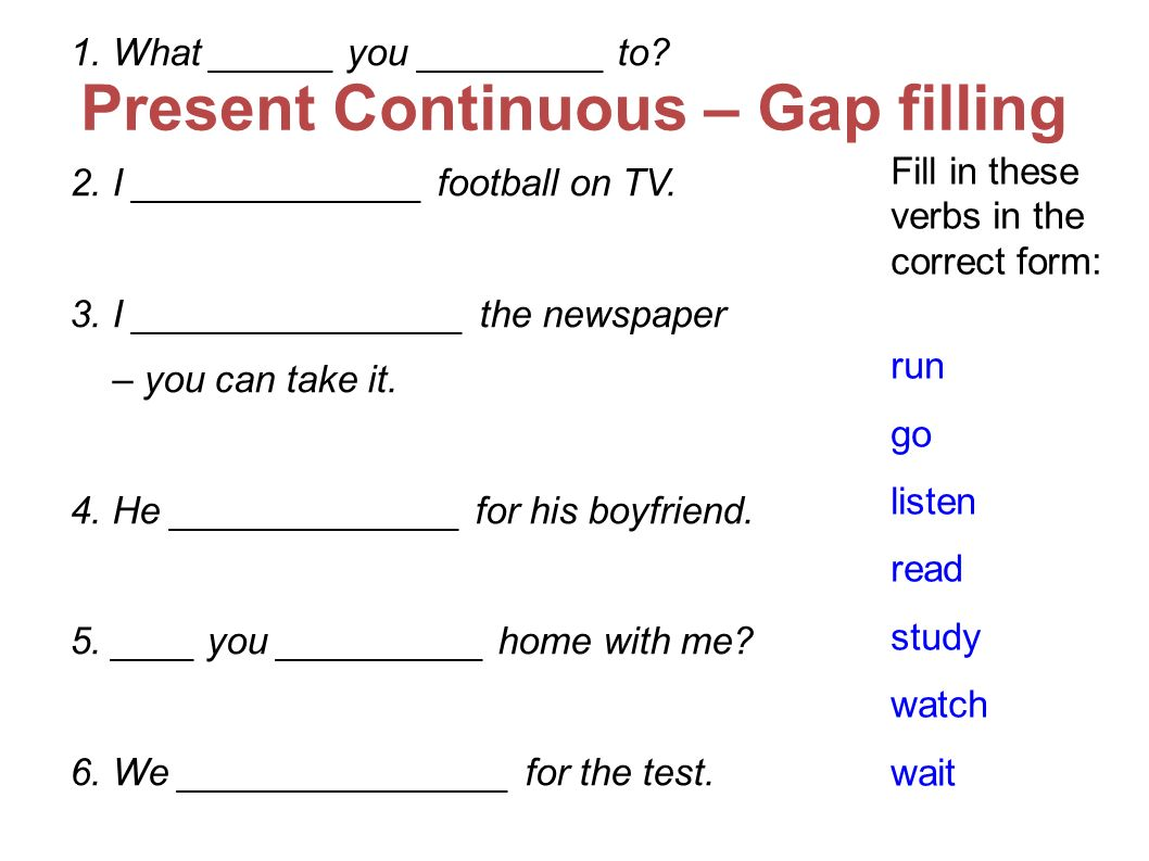 Present Continuous – Gap filling 1. What ______ you _________ to.