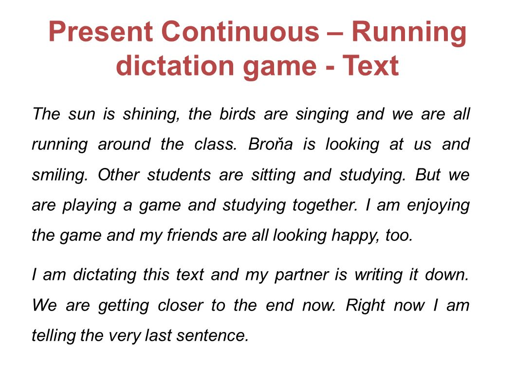 Present Continuous – Running dictation game - Text The sun is shining, the birds are singing and we are all running around the class.