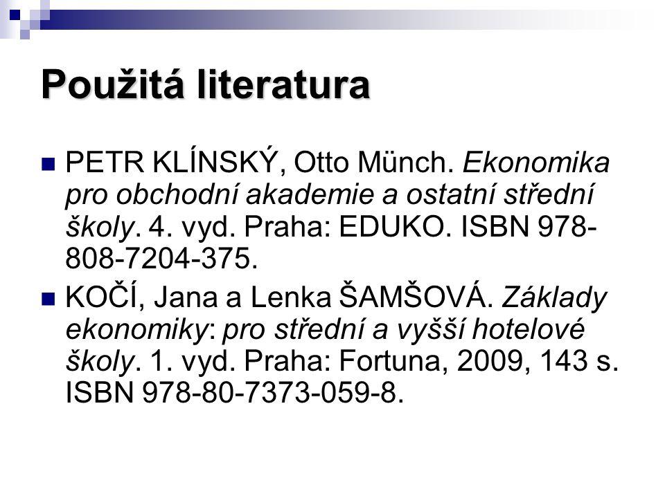 Použitá literatura PETR KLÍNSKÝ, Otto Münch. Ekonomika pro obchodní akademie a ostatní střední školy. 4. vyd. Praha: EDUKO. ISBN 978- 808-7204-375. KO