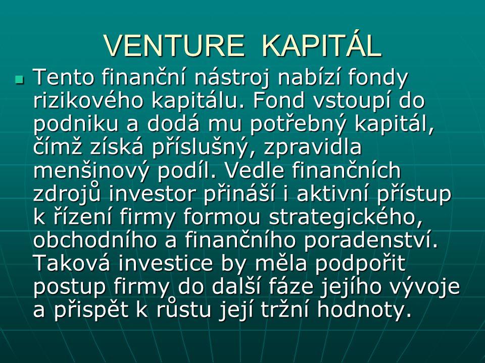 VENTURE KAPITÁL Tento finanční nástroj nabízí fondy rizikového kapitálu.
